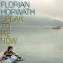 Florian Horwath - Speak to me now