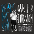 Daniel Johnston - Beam Me Up