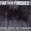 Far From Finished - East Side Of Nowhere