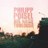"""*Philipp Poisel - Philipp Poisel """"Bis nach Toulouse"""" erscheint am 27.08.10"""