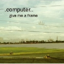 Computer - Give Me a Frame