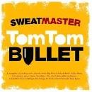 Sweatmaster - Tom Tom Bullet