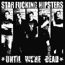 Star Fucking Hipsters - Until We`re Dead
