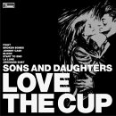 Sons And Daughters - Love The Cup
