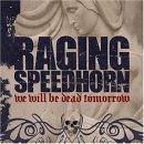 Raging Speedhorn - We Will Be Dead Tomorrow