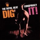 The Royal Beat Conspiracy - Dig It !
