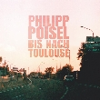 "Philipp Poisel - Philipp Poisel ""Bis nach Toulouse - Limited Version- ab dem  26.11.10 [Neuigkeit]"