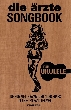Die &Auml;rzte - die &auml;rzte SONGBOOK f&uuml;r Ukulele